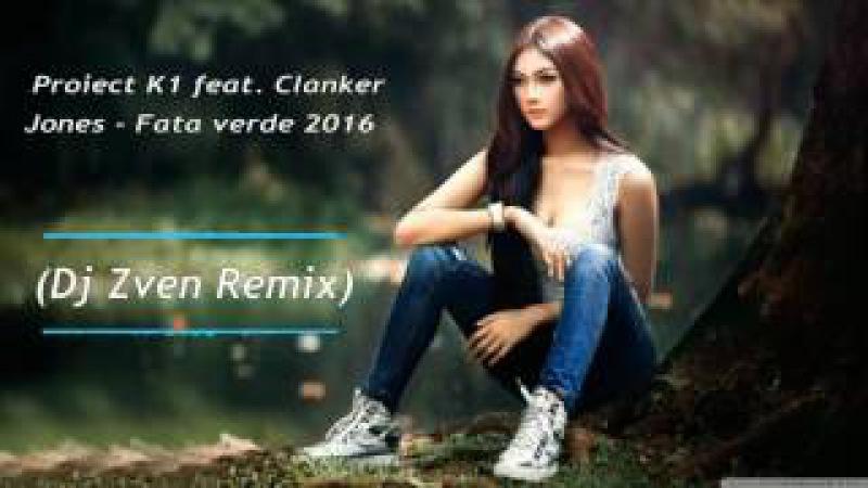 Proiect K1 feat Clanker Jones Fata verde 2016 (Dj Zven Remix)