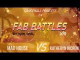 FAB BATTLES 2017  DANCEHALL PRINCESS  14 (Mad House VS Katheryn RiCrew)