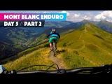 HOW 'BOUT THEM ALPS Ben Jones Mont Blanc Mountain Bike Enduro Day 5 part 2