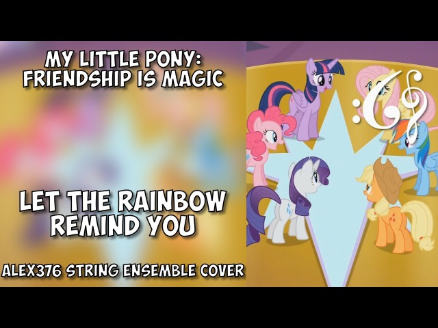 My Little Pony: Friendship is Magic - Let the Rainbow Remind You (Alex376 String Ensemble Cover)