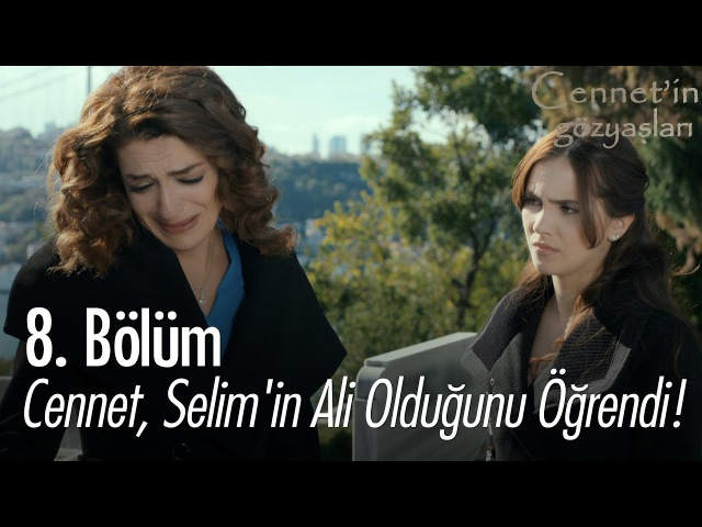 Cennet, Selimin Ali olduğunu öğrendi - Cennetin Gözyaşları 8. Bölüm