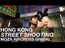 Hong Kong Street Shooting w/Moza AirCross Gimbal