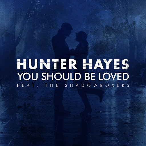 Hunter Hayes альбом You Should Be Loved (feat. The Shadowboxers)