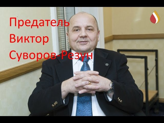 Предатель,паразит,накипь человеческая, выродок и просто тварь Виктор Суворов-Резун