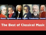 Mozart, Beethoven, Bach, Chopin, Tchaikovsky, Handel The Best of Classical Music