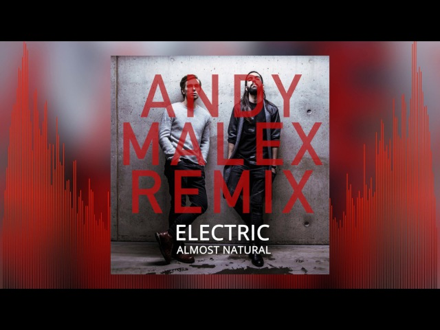 Almost Natural - Electric (Andy Malex Remix)