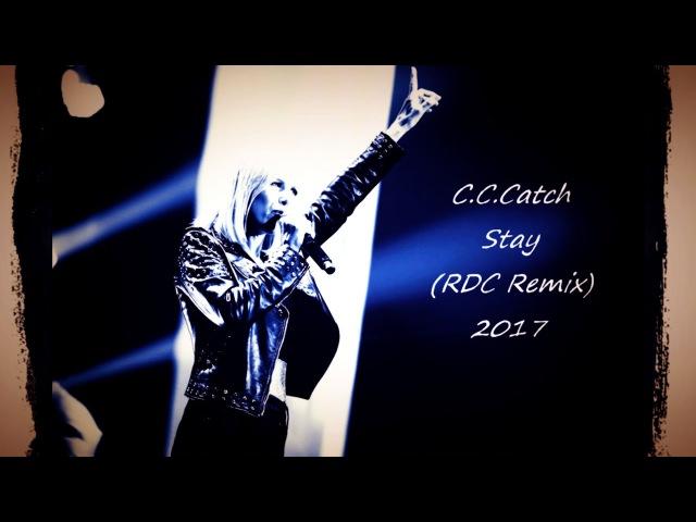C.C.Catch - Stay 2017 (RDC Remix)