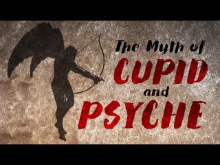 The myth of Cupid and Psyche - Brendan Pelsue