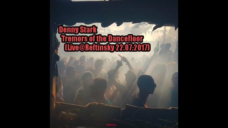 Denny Stark - Tremors of the Dancefloor (Live@Reftinsky 22.07.2017)
