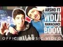 Arsho ft. WDiJi - Hamacanci BOOM (Official Music Video)