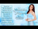 Best Of Shraddha Kapoor Songs s 4 min 53 sek Latest and New Songs Jukebox Songs