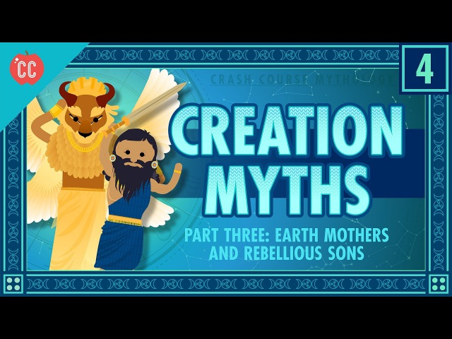 Earth Mothers and Rebellious Sons - Creation Part 3: Crash Course World Mythology 4