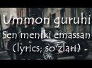 Ummon - Sen meniki emassan(Lyrics; so'zlari)