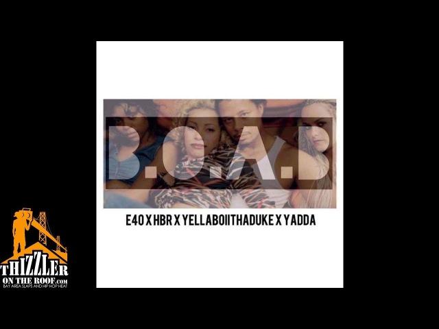 E-40 x HBR x YellowBoiiThaDuke x Yadda - B.O.A.B. [Thizzler.com Exclusive]