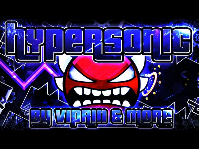 Geometry Dash - HyperSonic 100% GAMEPLAY Online (Viprin more) EXTREME DEMON