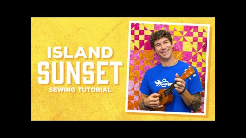 Make an Island Sunset Quilt with Rob