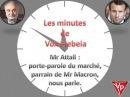 Mr Attali : porte-parole du marché, parrain de Mr Macron, nous parle.