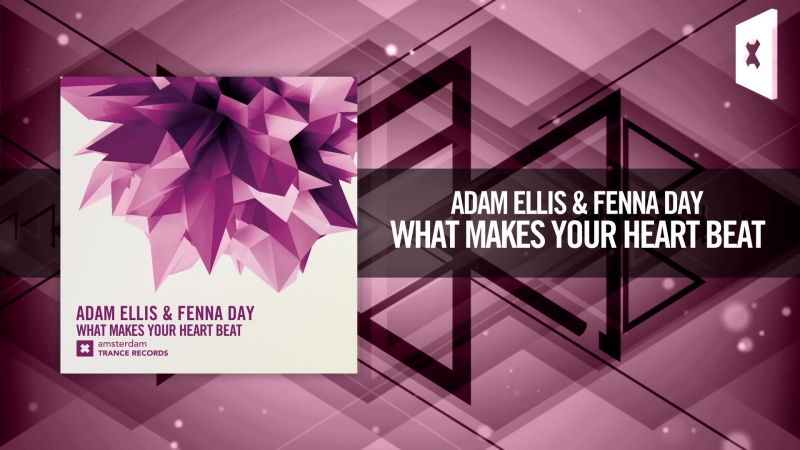 Adam Ellis Fenna Day - What Makes Your Heart Beat [FULL] (Amsterdam Trance)