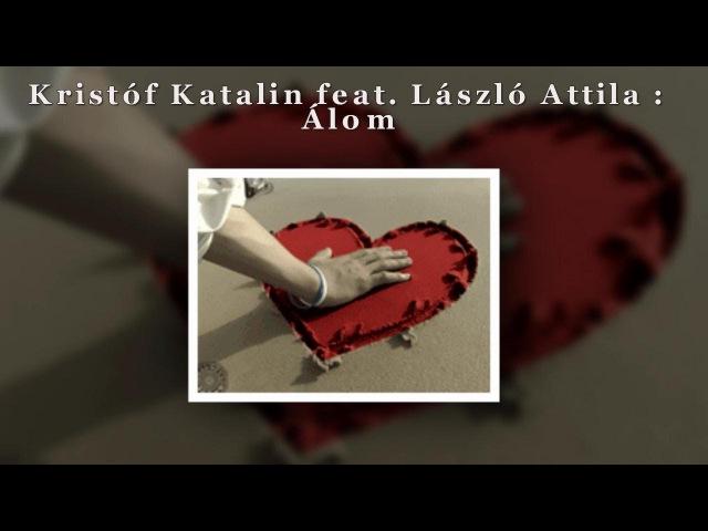 László I. Attila feat Kristóf Katalin - Álom