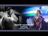 Botir Qodirov - Vatan Ботир Кодиров - Ватан (сoncert 2015)