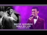 Botir Qodirov - Senga nima bo`ldi Ботир Кодиров - Сенга нима булди (concert 2015)