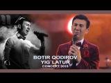 Botir Qodirov - Yig`latur Ботир Кодиров - Йиглатур (сoncert 2015)
