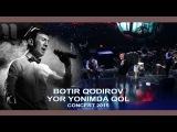 Botir Qodirov - Yor yonimda qol Ботир Кодиров - Ёр ёнимда кол (сoncert 2015)