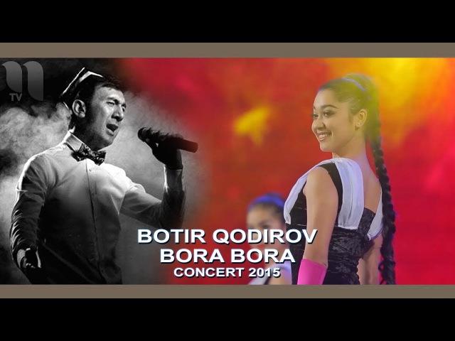 Botir Qodirov - Bora bora | Ботир Кодиров - Бора бора (concert 2015)