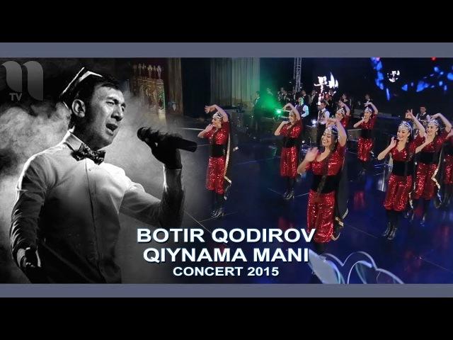 Botir Qodirov - Qiynama mani | Ботир Кодиров - Кийнама мани (concert 2015)