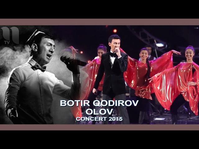 Botir Qodirov - Olov | Ботир Кодиров - Олов (concert 2015)