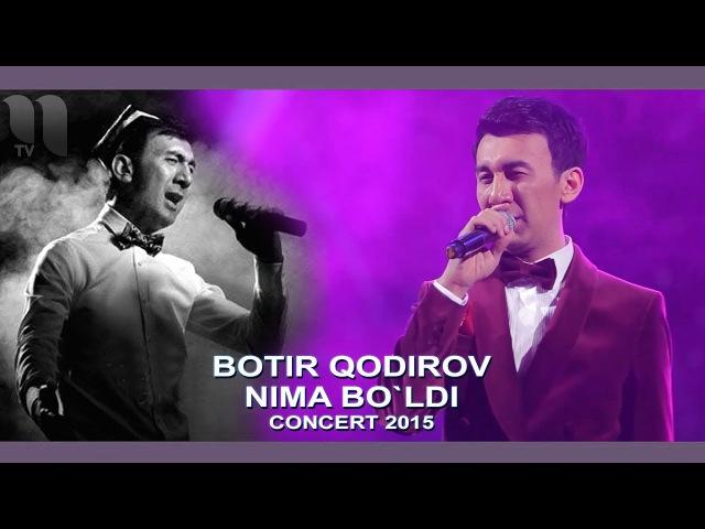 Botir Qodirov - Senga nima bo`ldi | Ботир Кодиров - Сенга нима булди (concert 2015)