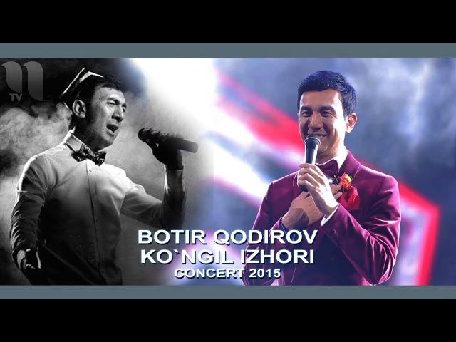 Botir Qodirov - Ko`ngil izhori | Ботир Кодиров - Кунгил изхори (concert 2015)