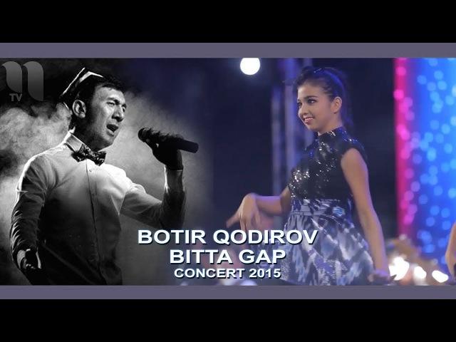 Botir Qodirov - Bitta gap | Ботир Кодиров - Битта гап (concert 2015)