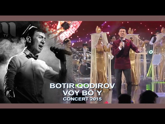 Botir Qodirov - Voy bo`y | Ботир Кодиров - Вой буй (сoncert 2015)