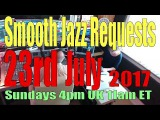 BEST SMOOTH JAZZ  REQUESTS  (23rd July  2017) 4PM UK 11ET HOST ROD LUCAS FROM UK