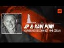 JP & Xavi Pum - MaRaBù Mix Session 001 (One Ocean, Barcelona) 18-09-2017