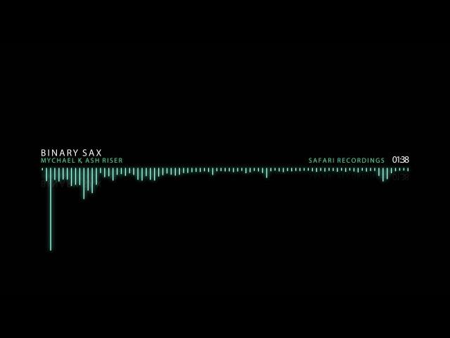 Mychael K, Ash Riser - Binary Sax (Original Mix)[Safari Recordings]