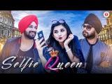 Selfie Queen - Official Music Video  Inder Nagra  Ramji Gulati