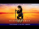 Sia - To Be Human feat. Labrinth - (From The Wonder Woman Soundtrack) Official