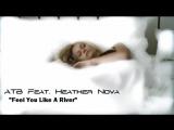 ATB feat. Heather Nova - Feel You Like A River