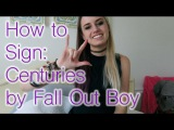 How to Sign Centuries by Fall Out Boy