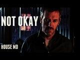 House MD  I'm Not Okay