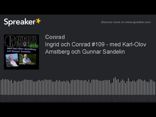 Ingrid och Conrad 109 - med Karl-Olov Arnstberg och Gunnar Sandelin