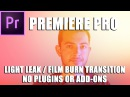 Light Leak / Film Burn Transition Tutorial directly in Premiere Pro (No Plugins or Add-ons)