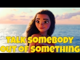 Фразовый глагол to TALK someone OUT OF something из мультфильма Moana (Моана)