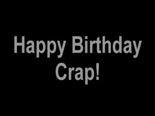 Happy Birthday Crap 2017