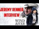 Jeremy Renner Interview - Wind River