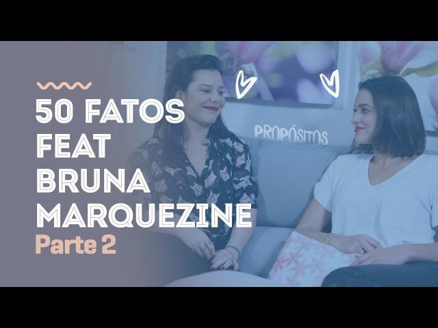 50 Fatos Feat Bruna Marquezine Parte 2 - PqNossoApelidoÉPropósito |Tag|