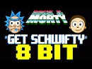 Get Schwifty 8 Bit Tribute to Rick Morty - 8 Bit Universe