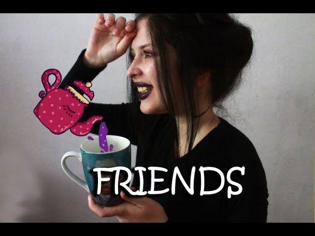FRIENDS | зачем дружить и кто такие друзья.